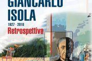 Giancarlo Isola, 1927 - 2018 - Retrospettiva. Inaugurazione 27 Ottobre 2019 Pinacoteca Comunale